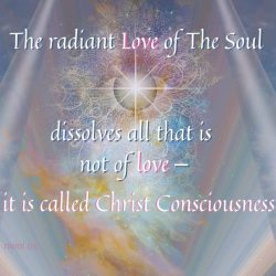 The radiant love of the Soul dissolves all that is not love