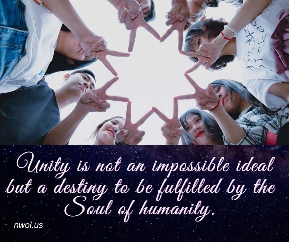 Unity is not an impossible ideal but a destiny to be fulfilled by the soul of humanity.