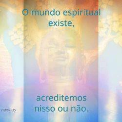 O mundo espiritual existe