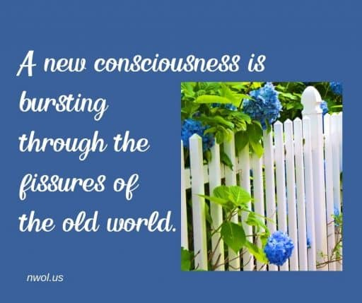 A new consciousness is bursting through the fissures in the old world.