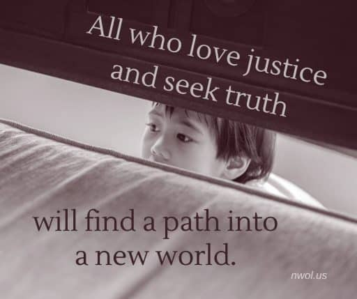 All who love justice and seek truth will find the path into a new world.