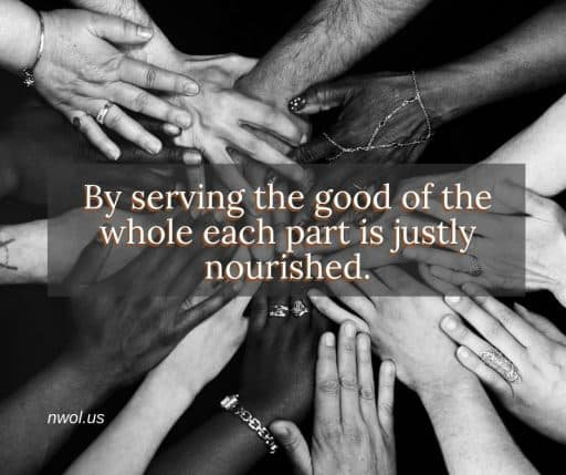 By serving the good of the whole each part is justly nourished.