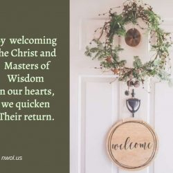 By welcoming the Christ and Masters of Wisdom in our hearts