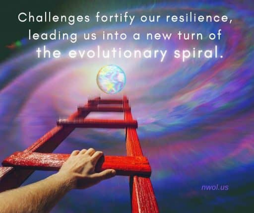 Challenges fortify our resilience, leading us into a new turn of the evolutionary spiral.