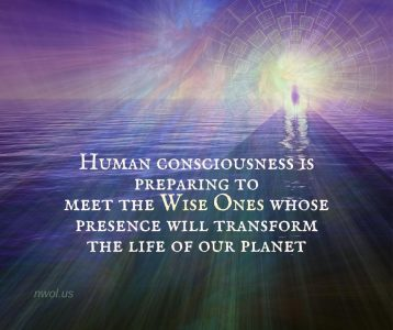 Human consciousness is preparing to meet the Wise Ones