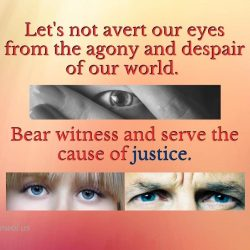 Let us not avert our eyes from the agony and despair of our world