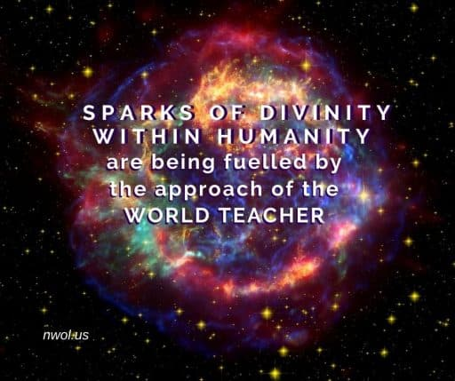 Sparks of divinity within humanity are being fuelled by the approach of the World Teacher.