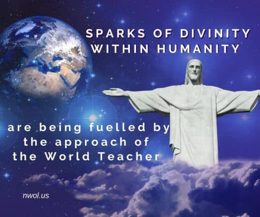 Sparks of divinity within humanity are being fueled by the approach of the World Teacher.