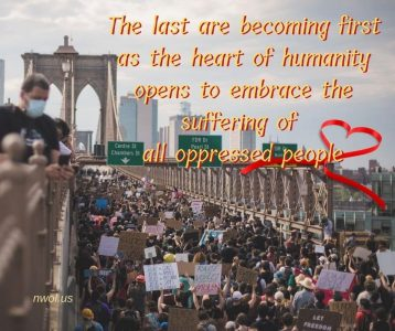 The last are becoming first as the heart of humanity opens