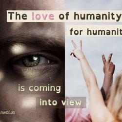 The love of humanity for humanity is coming into view