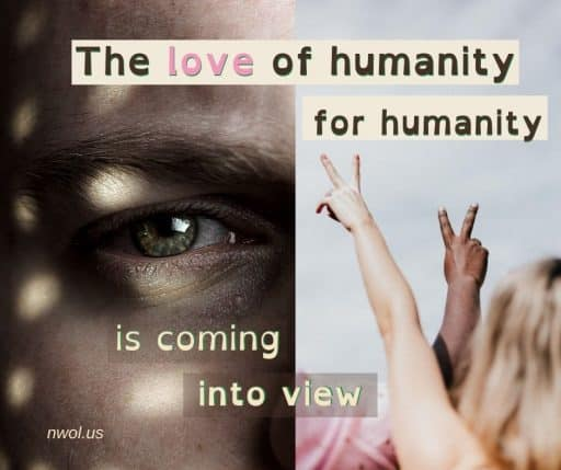 The love of humanity for humanity is coming into view.