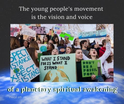 The young people's movement is the vision and voice of a planetary spiritual awakening.