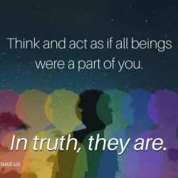 Think and act as if all beings are a part of you