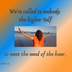 We are called to embody the higher self