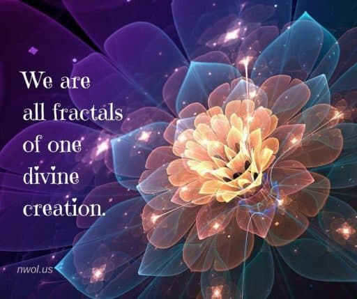 We are fractals of one divine creation.
