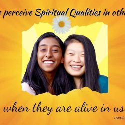 We perceive spiritual qualities in others