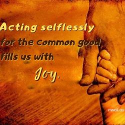 Acting selflessly for the common good fills us with Joy