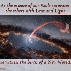As the essence of our Souls saturates the ethers with Love and Light