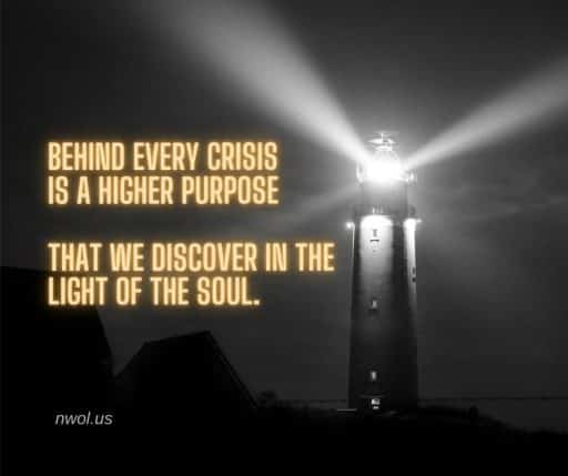 Behind every crisis is a higher purpose that we discover in the light of the Soul.