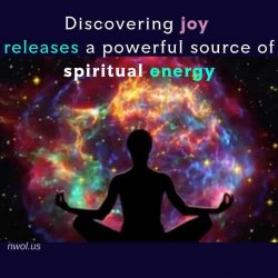 Discovering joy releases a powerful source of spiritual energy