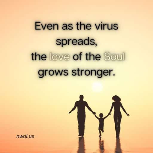 Even as the virus spreads, the love of the Soul grows stronger.