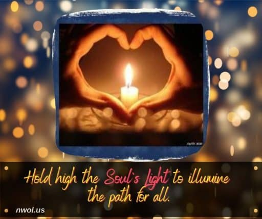 Hold high the soul's Light to illumine the Path for all.