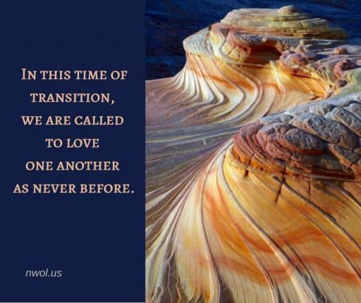 In this time of transition, we are called to love one another as never before.