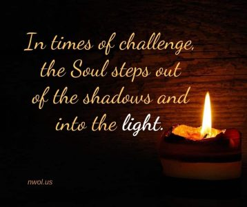 In times of challenge the Soul steps out of the shadows