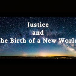 Justice and the Birth of a New World