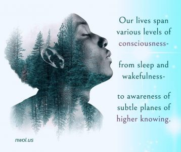 Our lives span various levels of consciousness