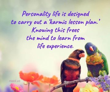 Personality life is designed to carry out a karmic lesson plan