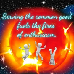 Serving the common good fuels the fires of enthusiasm