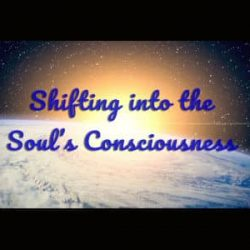 Shifting into the Souls Consciousness