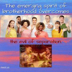 The emerging spirit of brotherhood