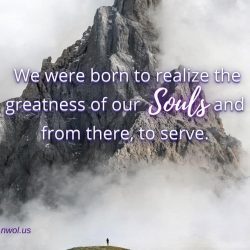 We were born to realize the greatness of our Souls