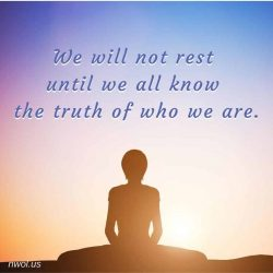 We will not rest until we all know the truth of who we are