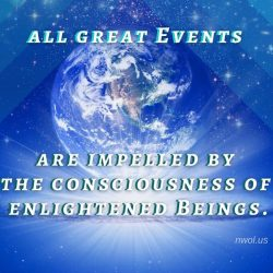 All great Events are impelled by the consciousness of enlightened Beings