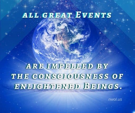 All great Events are impelled by the consciousness of enlightened Beings.