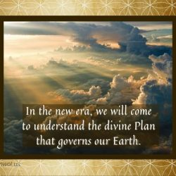 In the new era we will come to understand the divine Plan