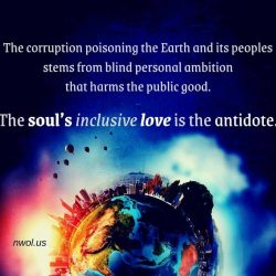 The corruption poisoning the Earth and its peoples stems from blind personal ambition