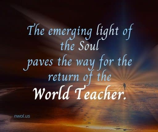 The emerging light of the Soul paves the way for the return of the World Teacher.