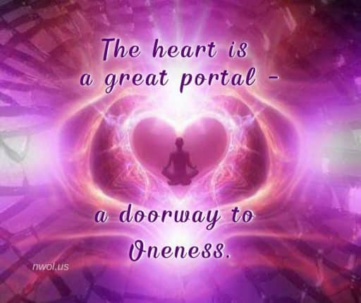 The heart is a great portal—a doorway to Oneness.