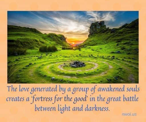 The love generated by a group of awakened souls creates a 'fortress for the good' in the great battle between light and darkness.