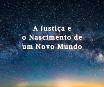 A Justiça e o Nascimento de um Novo Mundo