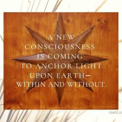 A new consciousness is coming to anchor light upon Earth