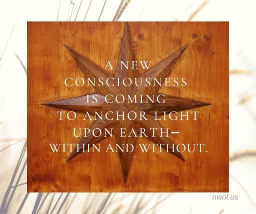 A new consciousness is coming to anchor light upon Earth—within and without.