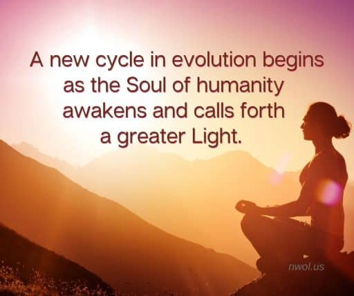 A new cycle in evolution begins as the soul of humanity awakens and calls forth a greater Light.