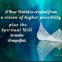 A new world is created from a vision of higher possibility