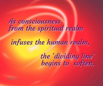 As consciousness from the spiritual realm infuses the human realm