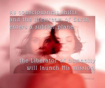 As consciousness shifts and the lifestream of Earth enters a subtler plane